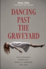 Dancing Past the Graveyard: Poltergeists, Parasites, Parallel Worlds and God - Book