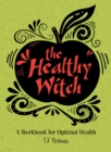 Healthy Witch: A Workbook for Optimal Health - Book
