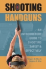 Shooting Handguns: An Introductory Guide to Shooting Safely and Effectively - Book