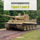 Tigers I and II : Germany's Most Feared Tanks of World War II - Book