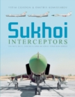Sukhoi Interceptors: The Su-9, Su-11 and Su-15: Unsung Soviet Cold War Heroes - Book