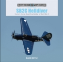 SB2C Helldiver: Curtiss's Carrier-Based Dive Bomber in World War II - Book