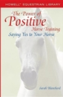 The Power of Positive Horse Training : Saying Yes to Your Horse - eBook