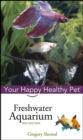 Freshwater Aquarium : Your Happy Healthy Pet - eBook