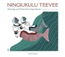 Ningiukulu Teevee Drawings and Prints from Cape Dorset - Book