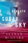 Beneath The Sugar Sky : Wayward Children #3 - Book
