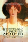 Understanding the Borderline Mother : Helping Her Children Transcend the Intense, Unpredictable, and Volatile Relationship - Book