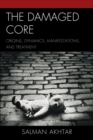 The Damaged Core : Origins, Dynamics, Manifestations, and Treatment - eBook