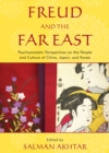 Freud and the Far East : Psychoanalytic Perspectives on the People and Culture of China, Japan, and Korea - eBook