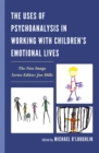 The Uses of Psychoanalysis in Working with Children's Emotional Lives - eBook