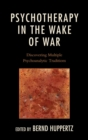 Psychotherapy in the Wake of War : Discovering Multiple Psychoanalytic Traditions - eBook