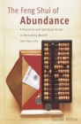 The Feng Shui of Abundance : A Practical and Spiritual Guide to Attracting Wealth Into Your Life - eBook