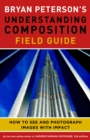 Bryan Peterson's Understanding Composition Field Guide - Book
