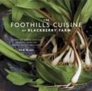 The Foothills Cuisine of Blackberry Farm : Recipes and Wisdom from Our Artisans, Chefs, and Smoky Mountain Ancestors : A Cookbook - eBook
