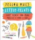 Yellow Owl's Little Prints : Stamp, Stencil, and Print Projects to Make for Kids - eBook