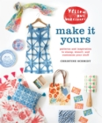 Yellow Owl Workshop's Make It Yours : Patterns and Inspiration to Stamp,Stencil, and Customize Your Stuff - Book
