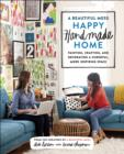 A Beautiful Mess Happy Handmade Home : Painting, Crafting, and Decorating a Cheerful, More Inspiring Space - eBook