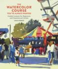 The Watercolor Course You've Always Wanted : Guided Lessons for Beginners and Experienced Artists - eBook