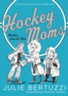 Hockey Moms : Realities from the Rink: Introducing 20 Women You Already Know - eBook