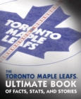 The Toronto Maple Leafs Ultimate Book of Facts, Stats, and Stories - eBook