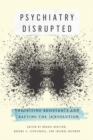 Psychiatry Disrupted : Theorizing Resistance and Crafting the (R)evolution - Book