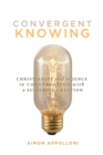 Convergent Knowing : Christianity and Science in Conversation with a Suffering Creation Volume 4 - Book