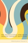 The Transcultural Streams of Chinese Canadian Identities - Book