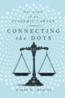 Connecting the Dots : The Life of an Academic Lawyer - Book