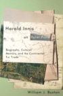 Harold Innis on Peter Pond : Biography, Cultural Memory, and the Continental Fur Trade - Book