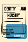 Identity and Industry : Making Media Multicultural in Canada - Book