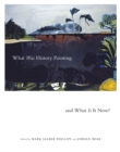 What Was History Painting and What Is It Now? - Book
