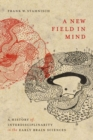 A New Field in Mind : A History of Interdisciplinarity in the Early Brain Sciences - Book