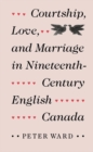 Courtship, Love, and Marriage in Nineteenth-Century English Canada - eBook