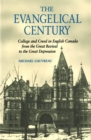 Evangelical Century : College and Creed in English Canada from the Great Revival to the Great Depression - eBook