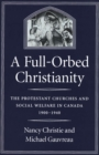 Full-Orbed Christianity : The Protestant Churches and Social Welfare in Canada, 1900-1940 - eBook