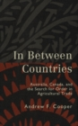 In Between Countries : Australia, Canada, and the Search for Order in Agricultural Trade - eBook