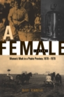 Female Economy : Women's Work in a Prairie Province, 1870-1970 - eBook
