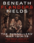 Beneath Flanders Fields : The Tunnellers' War 1914-18 - eBook