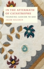 In the Aftermath of Catastrophe : Founding Judaism 70-640 - eBook