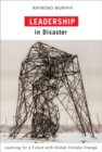 Leadership in Disaster : Learning for a Future with Global Climate Change - eBook