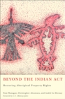 Beyond the Indian Act : Restoring Aboriginal Property Rights - eBook