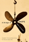 A Bridge of Ships : Canadian Shipbuilding during the Second World War - eBook