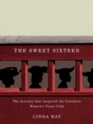 The Sweet Sixteen : The Journey That Inspired the Canadian Women's Press Club - eBook