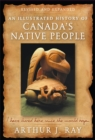 An Illustrated History of Canada's Native People : I Have Lived Here Since the World Began - eBook