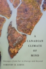 Canadian Climate of Mind : Passages from Fur to Energy and Beyond - eBook