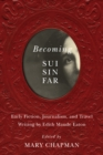 Becoming Sui Sin Far : Early Fiction, Journalism, and Travel Writing by Edith Maude Eaton - eBook