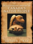 Illustrated History of Canada's Native People, Fourth Edition : I Have Lived Here Since the World Began - eBook