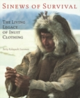 Sinews of Survival : The Living Legacy of Inuit Clothing - Book