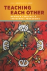 Teaching Each Other : Nehinuw Concepts and Indigenous Pedagogies - Book