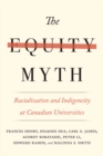 The Equity Myth : Racialization and Indigeneity at Canadian Universities - Book